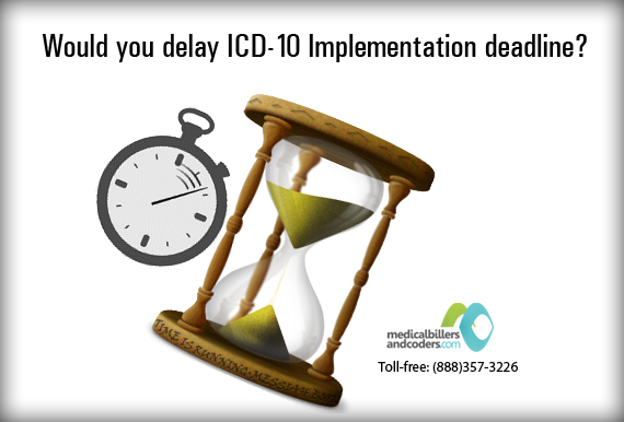 If Given a Chance would you Delay ICD-10 Implementation Deadline and why?