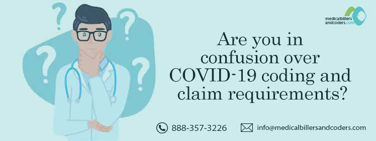 Are you in confusion over COVID-19 coding and claim requirements?