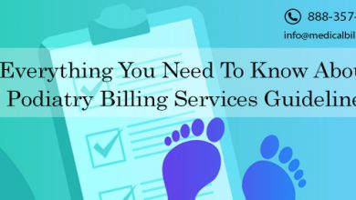 EVERYTHING YOU NEED TO KNOW ABOUT PODIATRY BILLING SERVICES GUIDELINES