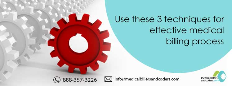 Use these 3 techniques for effective medical billing process