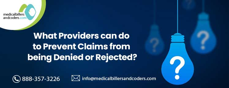 What Providers can do to Prevent Claims from being Denied or Rejected?