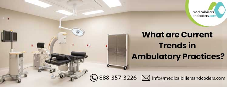 What are the current trends in Ambulatory Practices?