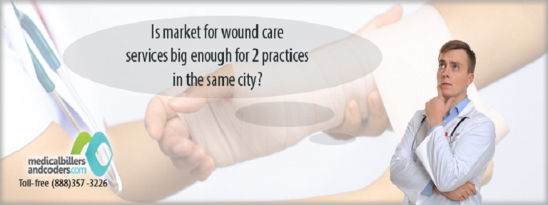 Is market for wound care services big enough for 2 practices in the same city?
