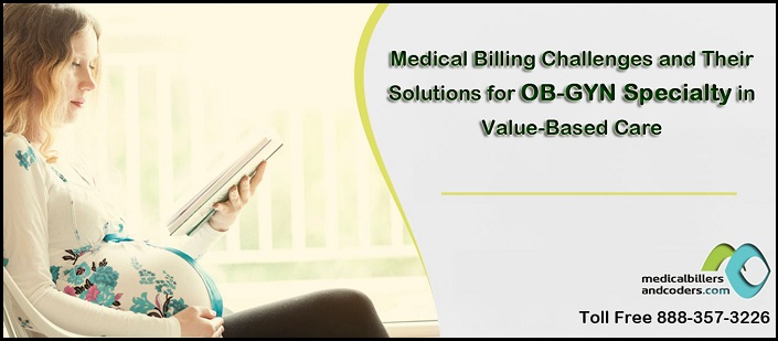 Medical Billing Challenges and Their Solutions for OB-GYN Specialty in Value-Based Care