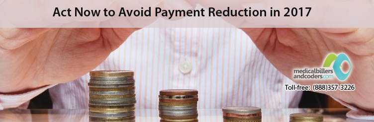 Act Now to Avoid Payment Reduction in 2017