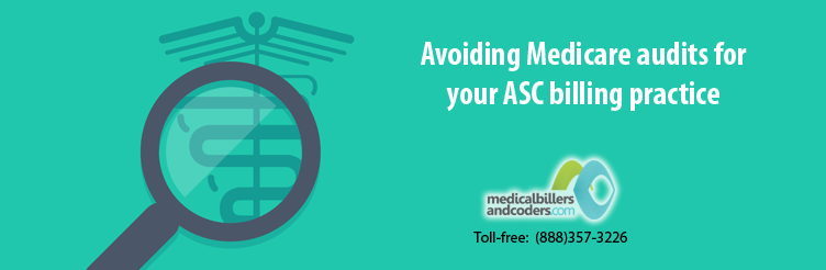 Avoiding Medicare audits for your ASC billing practice