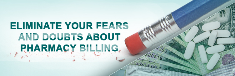 Eliminate Your Fears and Doubts about Pharmacy Billing