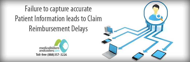 Failure to capture accurate Patient Information leads to Claim Reimbursement Delays