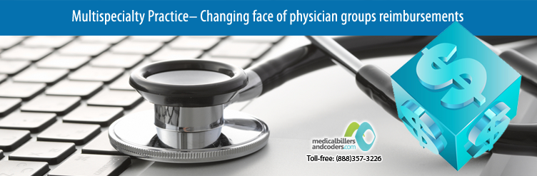Multispecialty Practice Changing face of physician groups reimbursements