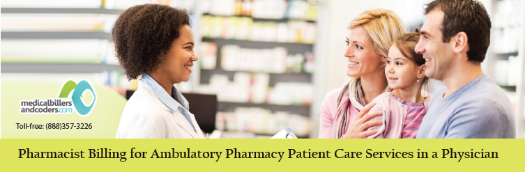 Pharmacist Billing for Ambulatory Pharmacy Patient Care Services in a Physician Based Clinic