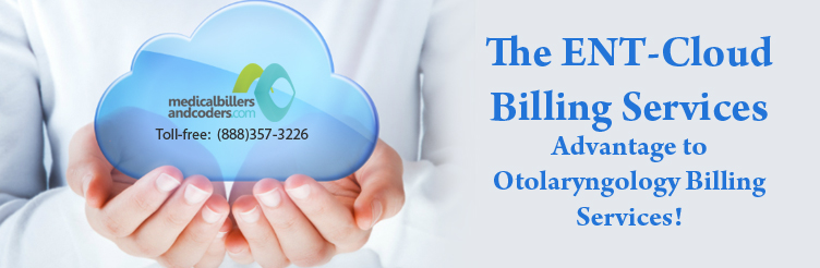 The ENT-Cloud Billing Services- Advantage to otolaryngology Billing Services!