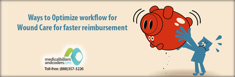 Ways to Optimize Workflow for Wound Care for Faster Reimbursement