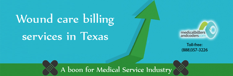 Wound care billing services in Texas: A boon for Medical Service Industry