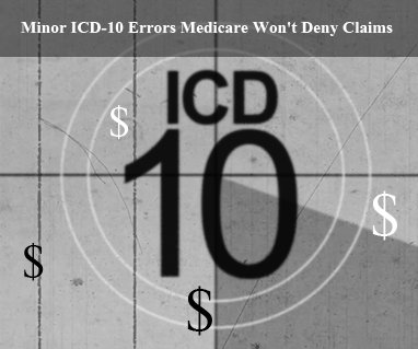Minor ICD-10 Errors Medicare Won't Deny Claims