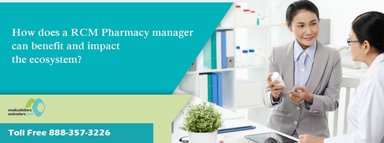 How does a RCM Pharmacy manager can benefit and impact the ecosystem?