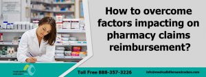How to overcome factors impacting on pharmacy claims reimbursement?
