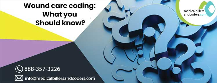 Article - Wound care coding: What you should know?